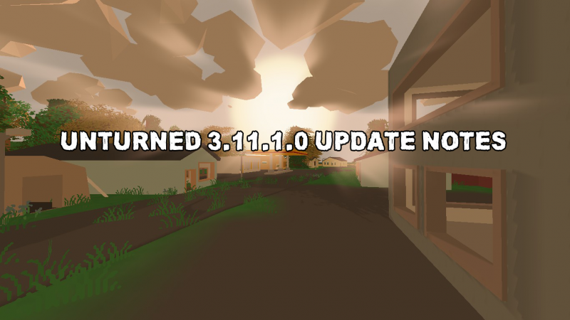 Unturned 3.11.1.0 Update Notes