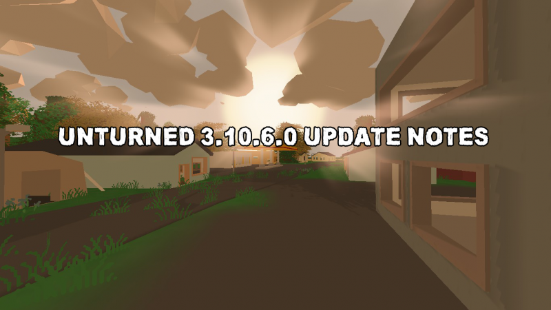 Unturned 3.10.6.0 Update Notes