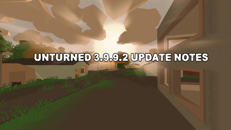 Unturned 3.9.9.2 Update Notes