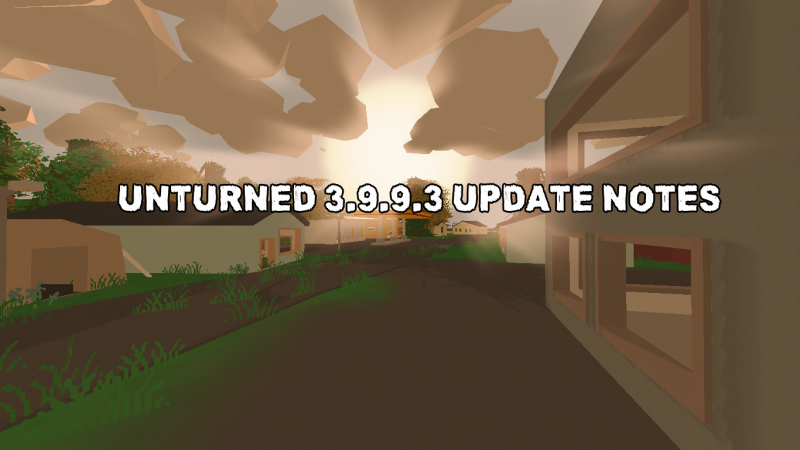 Unturned 3.9.9.3 Update Notes